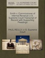 Smith V. Commissioner of Internal Revenue U.S. Supreme Court Transcript of Record with Supporting Pleadings