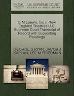 E M Loew's, Inc V. New England Theatres U.S. Supreme Court Transcript of Record with Supporting Pleadings af Lee M. Friedman, George S. Ryan, Jacob J. Kaplan