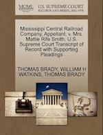 Mississippi Central Railroad Company, Appellant, V. Mrs. Mattie Rife Smith. U.S. Supreme Court Transcript of Record with Supporting Pleadings af William H. Watkins, Thomas Brady