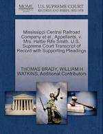 Mississippi Central Railroad Company et al., Appellants, V. Mrs. Hattie Rife Smith. U.S. Supreme Court Transcript of Record with Supporting Pleadings af William H. Watkins, Thomas Brady, Additional Contributors