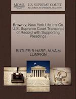 Brown V. New York Life Ins Co U.S. Supreme Court Transcript of Record with Supporting Pleadings af Butler B. Hare, Alva M. Lumpkin