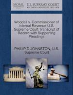 Woodall V. Commissioner of Internal Revenue U.S. Supreme Court Transcript of Record with Supporting Pleadings af Philip D. Johnston