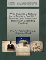 White Swan Co V. National Labor Relations Board U.S. Supreme Court Transcript of Record with Supporting Pleadings