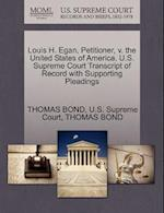 Louis H. Egan, Petitioner, V. the United States of America. U.S. Supreme Court Transcript of Record with Supporting Pleadings af Thomas Bond