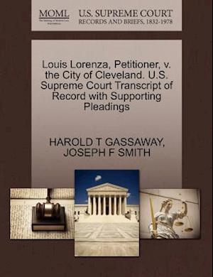 Bog, paperback Louis Lorenza, Petitioner, V. the City of Cleveland. U.S. Supreme Court Transcript of Record with Supporting Pleadings af Joseph F. Smith, Harold T. Gassaway