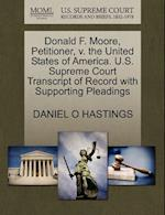 Donald F. Moore, Petitioner, V. the United States of America. U.S. Supreme Court Transcript of Record with Supporting Pleadings af Daniel O. Hastings