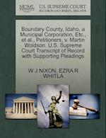 Boundary County, Idaho, a Municipal Corporation, Etc., et al., Petitioners, V. Martin Woldson. U.S. Supreme Court Transcript of Record with Supporting af W. J. Nixon, Ezra R. Whitla