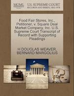 Food Fair Stores, Inc., Petitioner, V. Square Deal Market Company, Inc. U.S. Supreme Court Transcript of Record with Supporting Pleadings