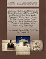 Joseph J. Duling and Charles C. Scott, Executors of the Last Will and Testament of Jack Marks, Deceased, Petitioners, V. Louis R. Markun and Maple Roa