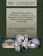 William Brockmueller, Petitioner, V. Arizona. U.S. Supreme Court Transcript of Record with Supporting Pleadings