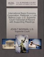International Basic Economy Corporation, Petitioner, V. Luis Blanco-Lugo. U.S. Supreme Court Transcript of Record with Supporting Pleadings af John T. Noonan Jr.