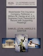 Westchester Fire Insurance Company, Petitioner, V. William M. Hanley et al. U.S. Supreme Court Transcript of Record with Supporting Pleadings
