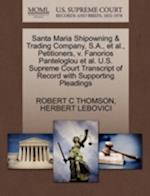 Santa Maria Shipowning & Trading Company, S.A., et al., Petitioners, V. Fanorios Panteloglou et al. U.S. Supreme Court Transcript of Record with Suppo af Herbert Lebovici, Robert C. Thomson
