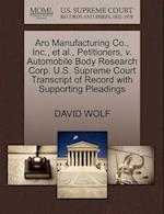 Aro Manufacturing Co., Inc., et al., Petitioners, V. Automobile Body Research Corp. U.S. Supreme Court Transcript of Record with Supporting Pleadings af David Wolf