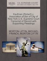 Kaufman (Robert) v. Association of Bar of City of New York U.S. Supreme Court Transcript of Record with Supporting Pleadings af Michael Franck, Morton Liftin