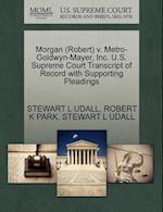 Morgan (Robert) V. Metro-Goldwyn-Mayer, Inc. U.S. Supreme Court Transcript of Record with Supporting Pleadings af Robert K. Park, Stewart L. Udall