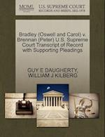 Bradley (Oswell and Carol) V. Brennan (Peter) U.S. Supreme Court Transcript of Record with Supporting Pleadings