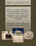 Sidney J. Ungar, Petitioner, V. the Association of the Bar of the City of New York. U.S. Supreme Court Transcript of Record with Supporting Pleadings