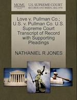 Love V. Pullman Co.; U.S. V. Pullman Co. U.S. Supreme Court Transcript of Record with Supporting Pleadings af Nathaniel R. Jones