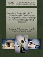 Louisiana Power & Light Co. v. Federal Power Commission U.S. Supreme Court Transcript of Record with Supporting Pleadings af John L Hill, Andrew P Carter