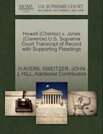 Howell (Charles) v. Jones (Clarence) U.S. Supreme Court Transcript of Record with Supporting Pleadings af Additional Contributors, H Averil Sweitzer, John L Hill