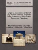 Ungar V. Association of Bar of City of New York U.S. Supreme Court Transcript of Record with Supporting Pleadings af Morton Liftin, Michael Franck, Additional Contributors