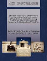 Shelton (Walter) V. Employment Opportunity Commission U.S. Supreme Court Transcript of Record with Supporting Pleadings af Robert H. Bork, Robert L. Fletcher