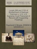 Locals 268 and 1130 of Brotherhood of Railroad Trainmen V. U.S. U.S. Supreme Court Transcript of Record with Supporting Pleadings af Erwin N. Griswold, Raymond H. Strople