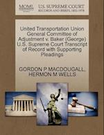 United Transportation Union General Committee of Adjustment V. Baker (George) U.S. Supreme Court Transcript of Record with Supporting Pleadings