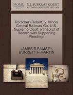 Rodicker (Robert) V. Illinois Central Railroad Co. U.S. Supreme Court Transcript of Record with Supporting Pleadings af James B. Ramsey, Burkett H. Martin