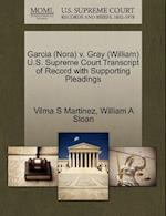Garcia (Nora) V. Gray (William) U.S. Supreme Court Transcript of Record with Supporting Pleadings af Vilma S. Martinez, William A. Sloan