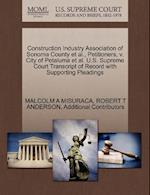 Construction Industry Association of Sonoma County et al., Petitioners, V. City of Petaluma et al. U.S. Supreme Court Transcript of Record with Suppor