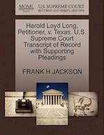 Harold Loyd Long, Petitioner, V. Texas. U.S. Supreme Court Transcript of Record with Supporting Pleadings af Frank H. Jackson