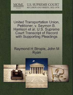 Bog, paperback United Transportation Union, Petitioner, V. Seymon B. Harrison et al. U.S. Supreme Court Transcript of Record with Supporting Pleadings af Raymond H. Strople, John M. Ryan