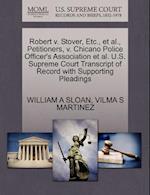 Robert V. Stover, Etc., et al., Petitioners, V. Chicano Police Officer's Association et al. U.S. Supreme Court Transcript of Record with Supporting Pl af Vilma S. Martinez, William A. Sloan