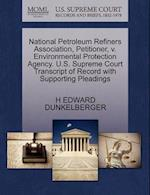 National Petroleum Refiners Association, Petitioner, V. Environmental Protection Agency. U.S. Supreme Court Transcript of Record with Supporting Plead