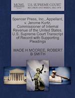 Spencer Press, Inc., Appellant, V. Jerome Kurtz, Commissioner of Internal Revenue of the United States. U.S. Supreme Court Transcript of Record with S af Wade H. McCree, Robert B. Smith