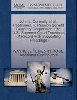 John L. Connolly et al., Petitioners, v. Pension Benefit Guaranty Corporation, Etc. U.S. Supreme Court Transcript of Record with Supporting Pleadings
