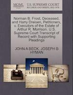 Norman B. Frost, Deceased, and Harry Dreisen, Petitioners, V. Executors of the Estate of Arthur R. Morrison. U.S. Supreme Court Transcript of Record w af John A. Beck, Joseph B. Hyman