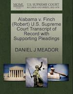 Alabama V. Finch (Robert) U.S. Supreme Court Transcript of Record with Supporting Pleadings af Daniel J. Meador