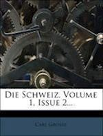 Die Schweiz, Volume 1, Issue 2... af Carl Grosse