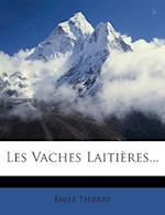 Les Vaches Laitieres... af Mile Thierry, Emile Thierry