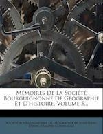 Memoires de La Societe Bourguignonne de Geographie Et D'Histoire, Volume 5... af Dijon, Armand Cornereau