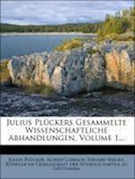 Julius Pluckers Gesammelte Wissenschaftliche Abhandlungen Erster Band af Eduard Riecke, Julius Plucker, Alfred Clebsch