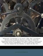 Memoire Couronne Le 25 Aout 1784, Par L'Academie Royale Des Sciences, Belles-Lettres Et Arts de Bordeaux Sur Cette Question