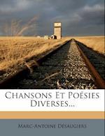 Chansons Et Poesies Diverses... af Marc-Antoine D. Saugiers, Marc-Antoine Desaugiers