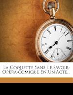 La Coquette Sans Le Savoir af Pierre Rousseau, Charles-Simon Favart