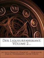 Der Liqueurfabrikant, Zweiter Band. af Jacques-Fran Ois Demachy, Samuel Hahnemann, Dubuisson