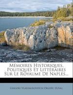 Memoires Historiques, Politiques Et Litteraires Sur Le Royaume de Naples... af Grigori Vladimirovitch Orloff, Duval