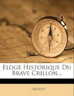 Eloge Historique Du Brave Crillon... af Regley